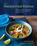 The Natural Food Kitchen: Delicious, Globally Inspired Recipes Using only the Best Natural and Seasonal Produce