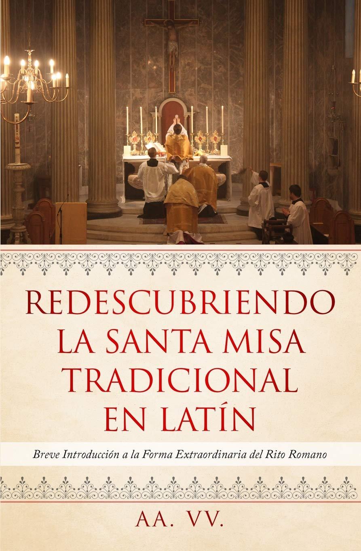 Redescubriendo La Santa Misa Tradicional En Latín Breve Introducción A La Forma Extraordinaria Del Rito Romano Spanish Edition Vv Aa 9781090160300 Books