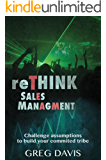 reTHINK Sales Management: Challenge Assumptions to Build Your Committed Tribe