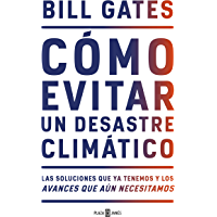 Cómo evitar un desastre climático: Las soluciones que ya tenemos y los avances que aún necesitamos (Spanish Edition)