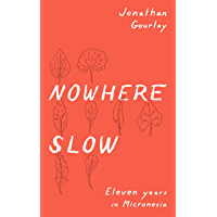 Nowhere Slow: Eleven Years in Micronesia (English Edition)