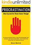 Procrastination: Shut Up and Do Those Damn Things! An Unconventional Guide to Stop Procrastinating, Cure Laziness, and…