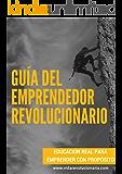 Guía Del Emprendedor Revolucionario: Educación real para emprender con propósito (Spanish Edition)