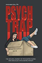 Psych Trap: The Healing Journey of Psychiatric Nurse Who Was Also a Psychiatric Patient Kindle Edition