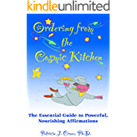 Ordering from the Cosmic Kitchen: The Essential Guide to Powerful, Nourishing Affirmations (English Edition)