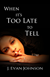 When It's Too Late to Tell (When it's . . . Book 1)