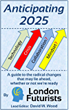 Anticipating 2025: A guide to the radical changes that may lie ahead, whether or not we're ready (English Edition)