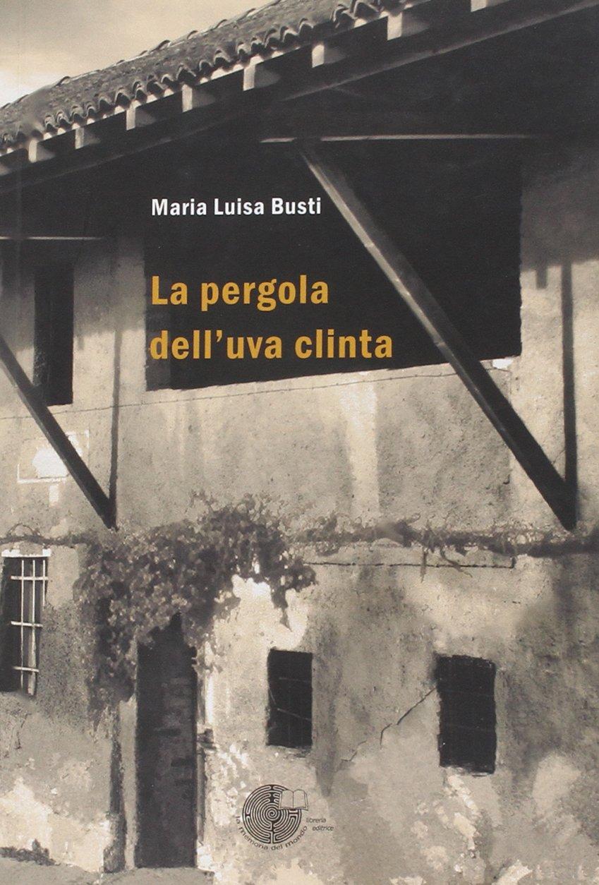 La pergola delluva clinta (Lalbero della memoria): Amazon.es: Busti, Maria Luisa: Libros en idiomas extranjeros