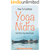 How To Facilitate Yoga Nidra And Write Your Own Scripts: Scripts & MP3 Session Included