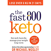 The Fast 800 Keto: Eat well, burn fat, manage your weight long term