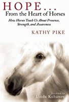 Hope . . . From The Heart Of Horses: How Horses
