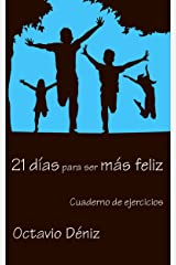 21 días para ser más feliz: Cuaderno de ejercicios (Spanish Edition) Kindle Edition