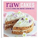 Raw Cakes: 30 Delicious, No-Bake, Vegan, Sugar-Free & Gluten-Free Cakes