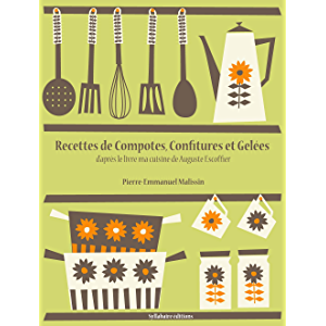Recettes de Compotes, Confitures et Gelées (Les recettes d'Auguste Escoffier t. 1) (French Edition)