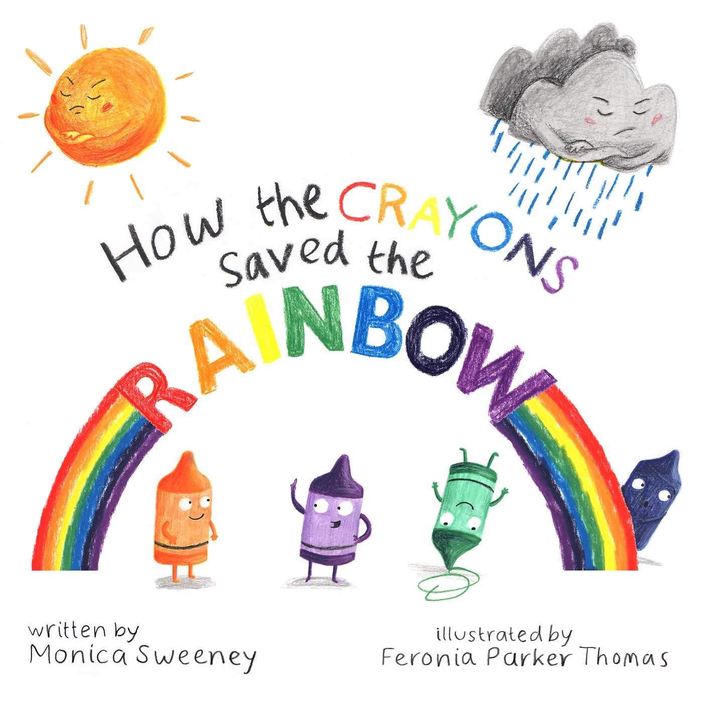 How the Crayons Saved the Rainbow (1): Sweeney, Monica, Parker-Thomas, Feronia: 9781510705838: Amazon.com: Books