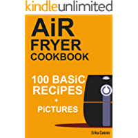 Air Fryer Cookbook - 100+ Basic Recipes for Everyday: Air Fryer Recipes with Pictures and Nutritional Values.