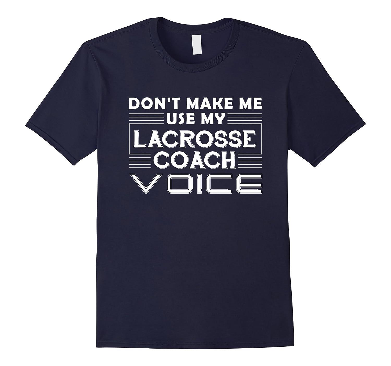 Dont Make Me Use My Lacrosse Coach Voice  Lacrosse Shirts-Vaci