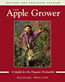 The Apple Grower: A Guide for the Organic