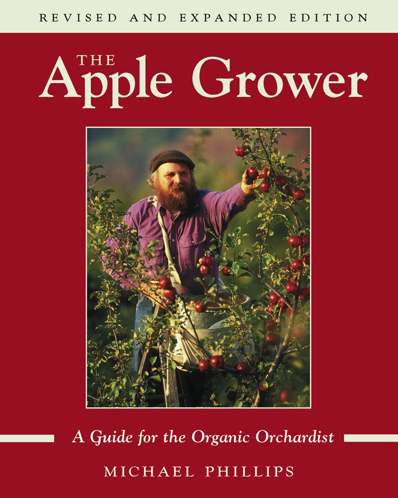 The Apple Grower: A Guide for the Organic Orchardist Paperback – October, 2005 Michael Phillips Chelsea Green Publishing 1931498911 Fruit