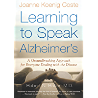 Learning to Speak Alzheimer's: A Groundbreaking Approach for Everyone Dealing with the Disease (English Edition)