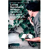 Lucius Burckhardt Writings. Rethinking Man-made Environments: Politics, Landscape