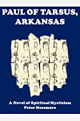 Paul of Tarsus, Arkansas: A Novel of Spiritual Mysticism Kindle Edition