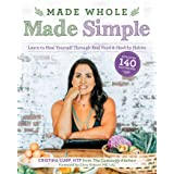 Made Whole Made Simple: Learn to Heal Yourself Through Real Food & Healthy Habits