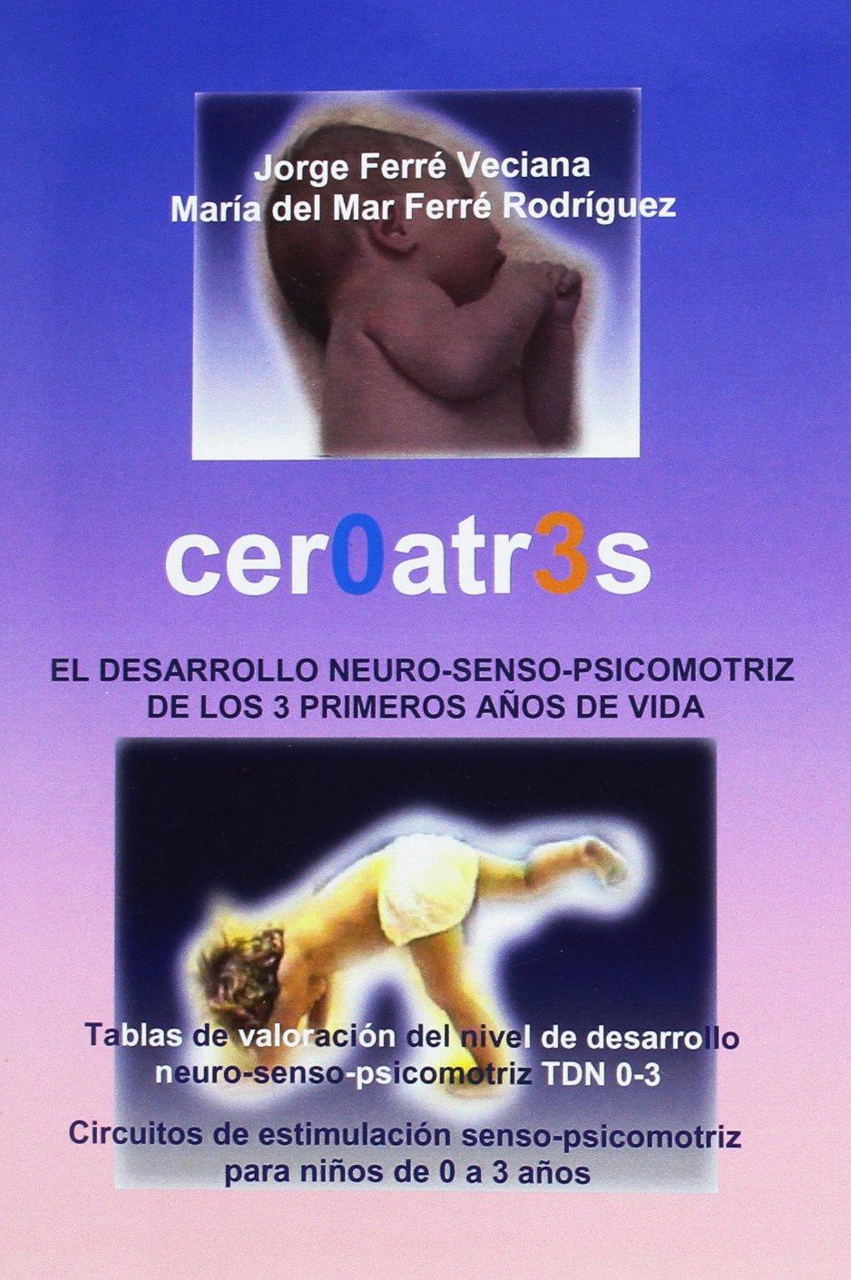 Download Cer0atr3s / Zero to Three: El Desarrollo Neruro-senso-psicomotriz De Los 3 Primeros Anos De Vida (Spanish Edition) PDF