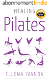 Healing Pilates: Pilates - Successful Guide to Pilates Anatomy, Pilates Exercises, and Total Body Fitness - 2nd Edition (English Edition)
