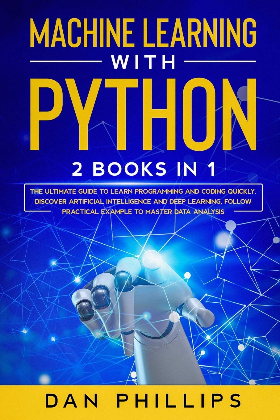 Machine Learning with Python: 2 Books in 1: The Ultimate Guide to Learn Programming and Coding Quickly. Discover Artificial Intelligence and Deep … Practical Example to Master Data Analysis