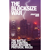 The Blocksize War: The battle for control over Bitcoin's protocol rules (English Edition)