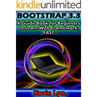Bootstrap 3.3: A Guide Book for Beginners to Learn Web Framework Fast! (Web Design 1)