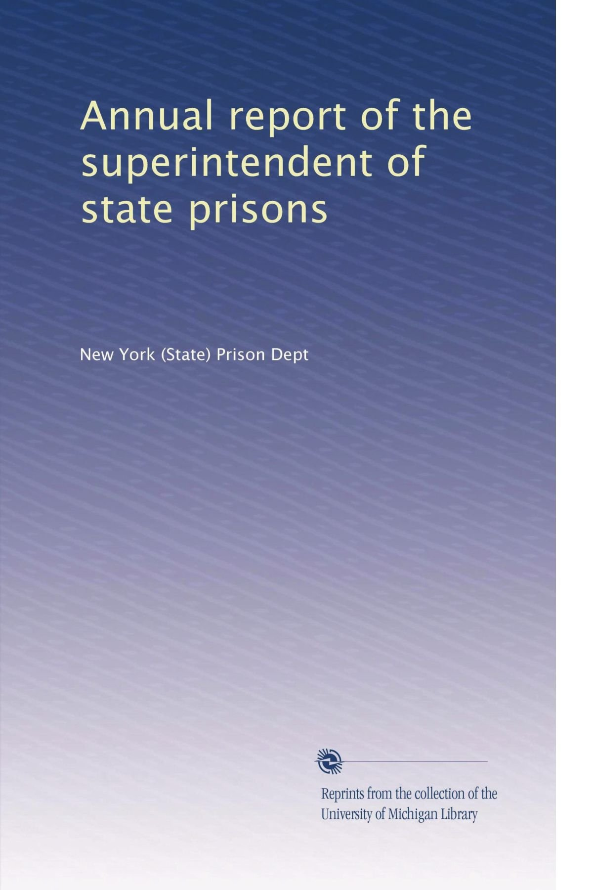 Read Online Annual report of the superintendent of state prisons pdf