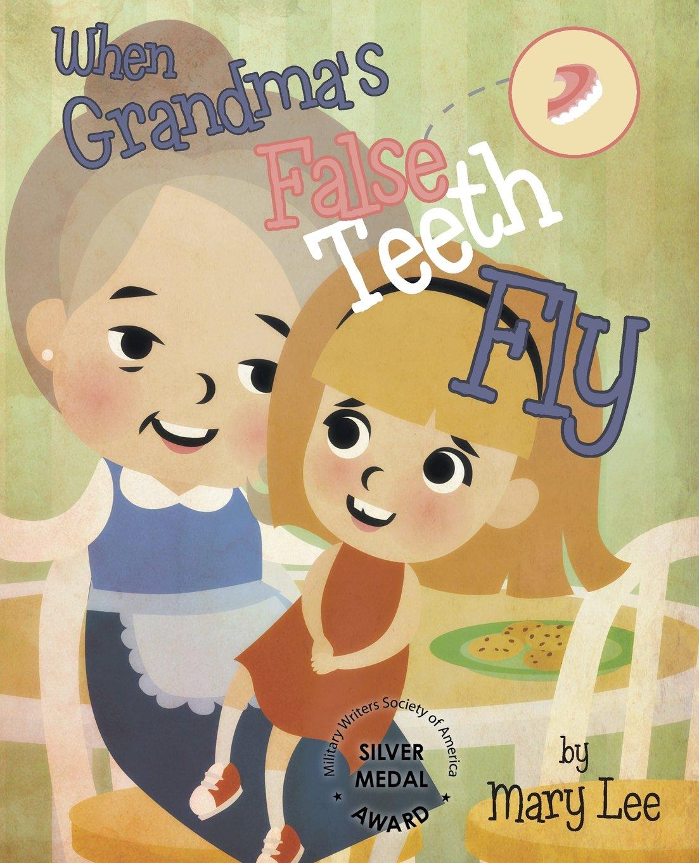 When Grandma's False Teeth Fly: Mary Lee: 9781641388757