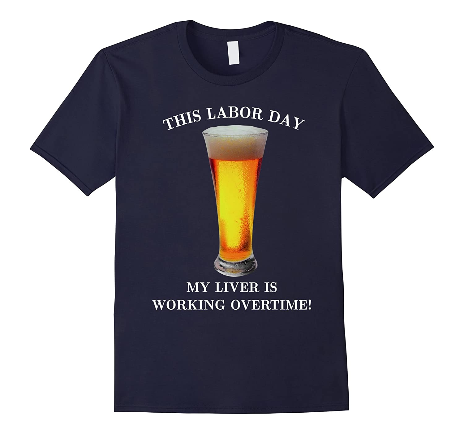 Funny Labor Day Drinking Shirt - Liver Working Overtime Tee-BN