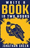 Write a Book in Two Hours: How to Write a Book, Novel, or Children's Book in Far Less than 30 Days: 1
