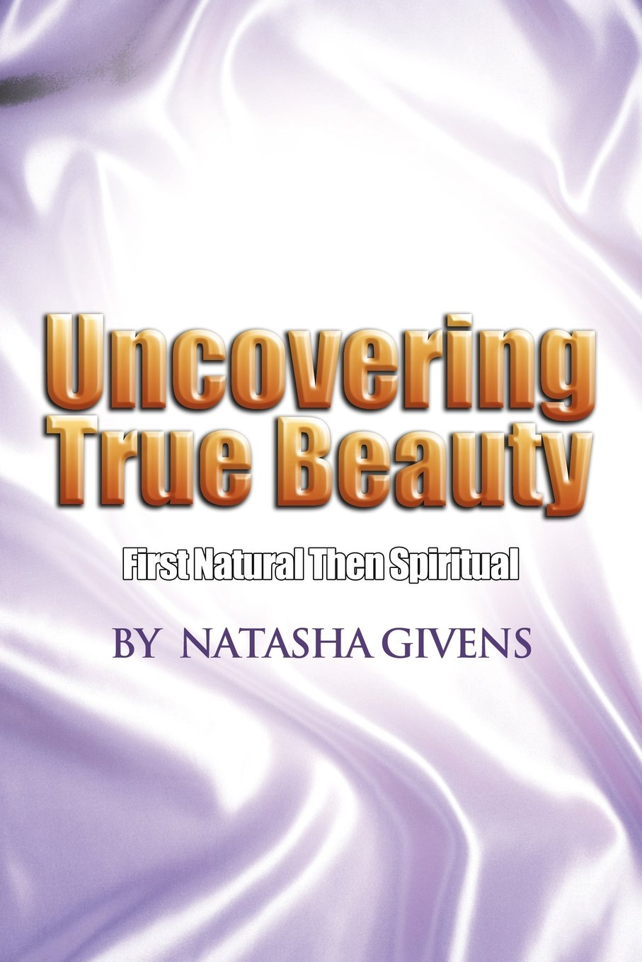 Read Online Uncovering True Beauty: First Natural Then Spiritual pdf