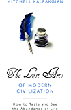 The Lost Arts of Modern Civilization: How to Taste and See the Abundance of Life