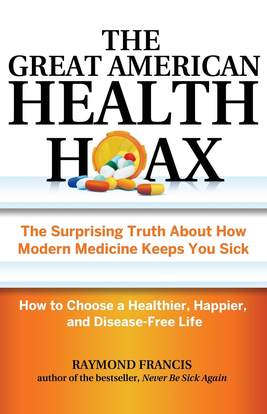 the great american health hoax the surprising truth about how