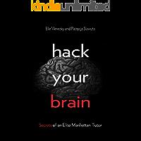Hack Your Brain: Secrets of an Elite Manhattan Tutor (English Edition)