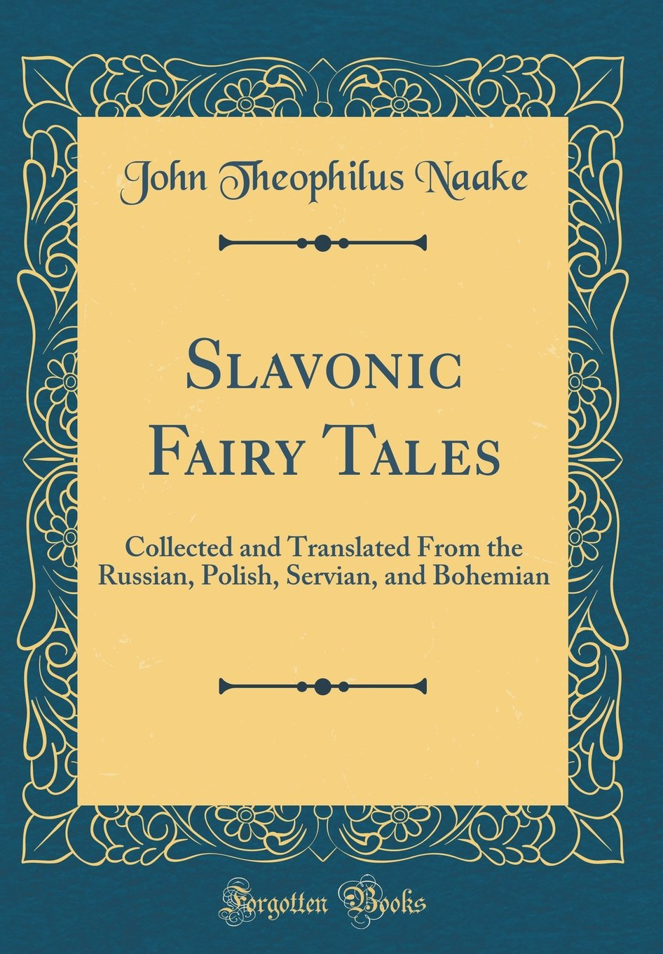 Download Slavonic Fairy Tales: Collected and Translated From the Russian, Polish, Servian, and Bohemian (Classic Reprint) pdf epub