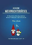 24 kleine Weihnachtsrätsel: 24 klitzekleine Rätselgeschichten für Weihnachten und die Adventszeit