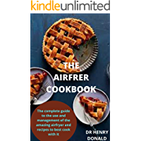 THE AIRFRYER COOKBOOK: The complete guidr to the use and management of the airfryer and recipes tobest cook with it.