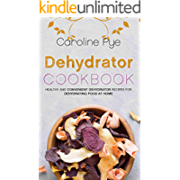 Dehydrator Cookbook: Healthy and Convenient Dehydrator Recipes for Dehydrating Food at Home