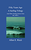 Fifty Years Ago - A Surfing Trilogy: And Other Surfing Stories from the 1960's