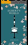 Egbert's World: Book One