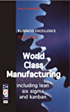 World Class Manufacturing including lean, six sigma, kanban and checklist (Business Excellence Book 2)
