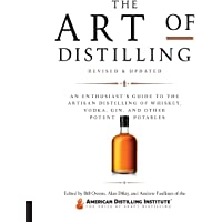The Art of Distilling: An Enthusiast's Guide to the Artisan Distilling of Whiskey, Vodka, Gin and other Potent Potables