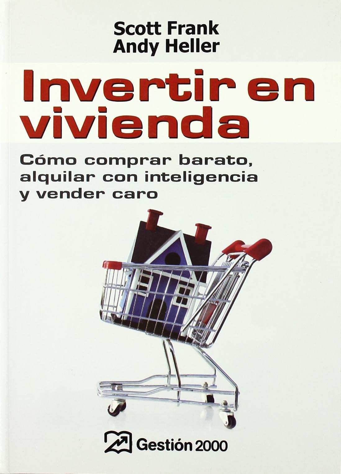 Invertir en vivienda: Cómo comprar barato, alquilar con inteligencia y vender caro: Amazon.es: ANdy Heller: Libros