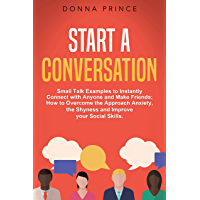 Start a Conversation: Small Talk Examples to Instantly Connect with Anyone and Make Friends; How to Overcome the… book cover
